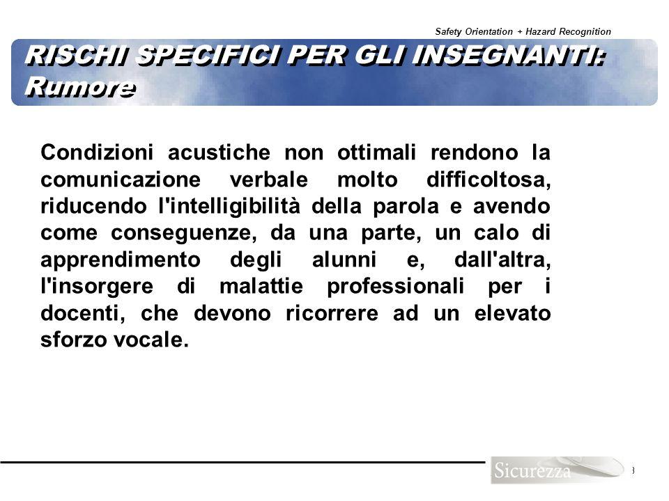 Safety Orientation + Hazard Recognition 113 Condizioni acustiche non ottimali rendono la comunicazione verbale molto difficoltosa, riducendo l'intelli