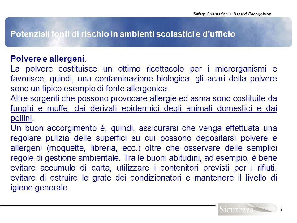 Safety Orientation + Hazard Recognition 126 Polvere e allergeni. La polvere costituisce un ottimo ricettacolo per i microrganismi e favorisce, quindi,
