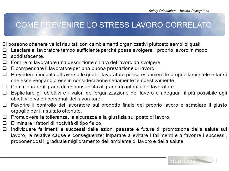 Safety Orientation + Hazard Recognition 132 COME PREVENIRE LO STRESS LAVORO CORRELATO Si possono ottenere validi risultati con cambiamenti organizzati