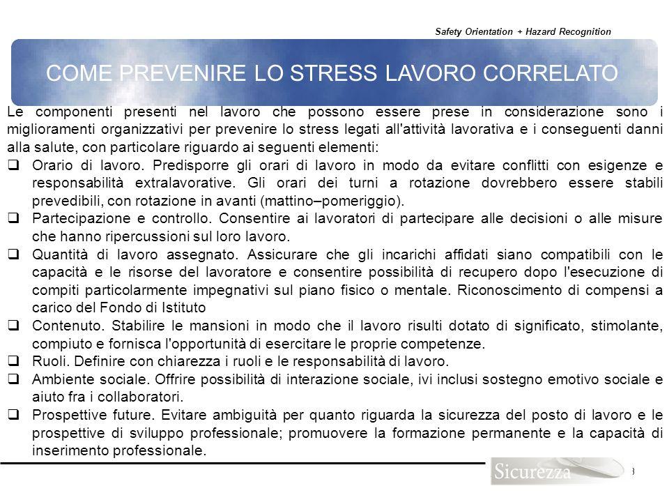 Safety Orientation + Hazard Recognition 133 COME PREVENIRE LO STRESS LAVORO CORRELATO Le componenti presenti nel lavoro che possono essere prese in co