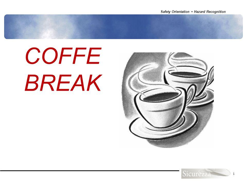 Safety Orientation + Hazard Recognition 134 COFFE BREAK