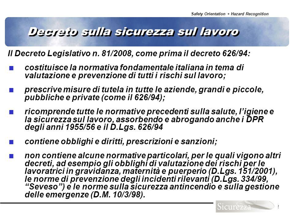 Safety Orientation + Hazard Recognition 2 Decreto sulla sicurezza sul lavoro Il Decreto Legislativo n. 81/2008, come prima il decreto 626/94: costitui