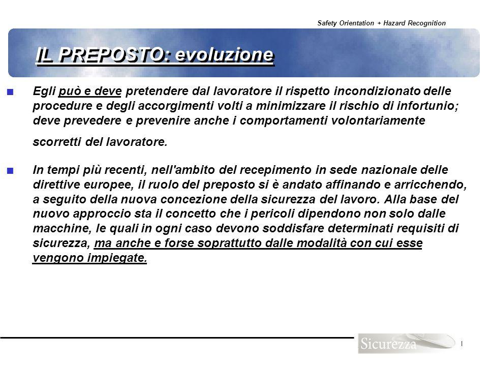 Safety Orientation + Hazard Recognition 21 IL PREPOSTO: evoluzione Egli può e deve pretendere dal lavoratore il rispetto incondizionato delle procedur
