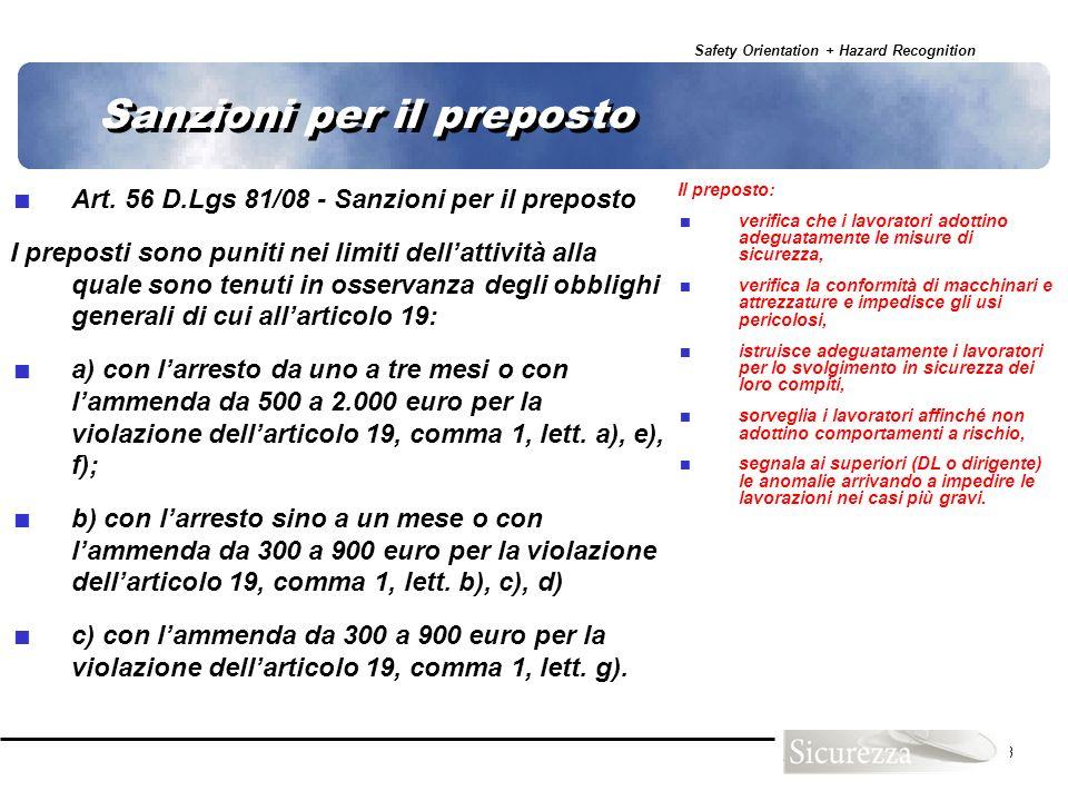 Safety Orientation + Hazard Recognition 33 Sanzioni per il preposto Art. 56 D.Lgs 81/08 - Sanzioni per il preposto I preposti sono puniti nei limiti d