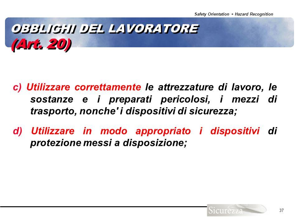 Safety Orientation + Hazard Recognition 37 c) Utilizzare correttamente le attrezzature di lavoro, le sostanze e i preparati pericolosi, i mezzi di tra