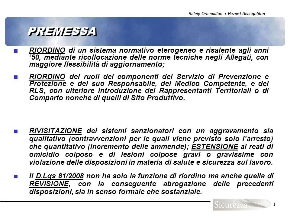 Safety Orientation + Hazard Recognition 4 PREMESSA RIORDINO di un sistema normativo eterogeneo e risalente agli anni 50, mediante ricollocazione delle