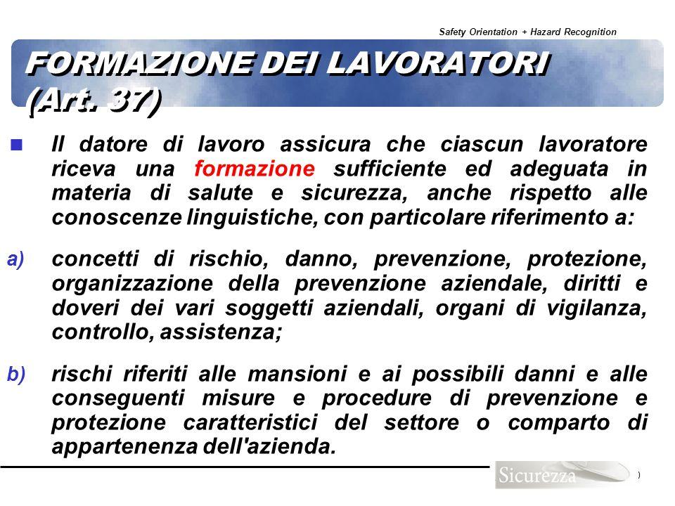 Safety Orientation + Hazard Recognition 40 FORMAZIONE DEI LAVORATORI (Art. 37) Il datore di lavoro assicura che ciascun lavoratore riceva una formazio