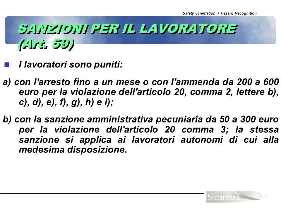 Safety Orientation + Hazard Recognition 43 SANZIONI PER IL LAVORATORE (Art. 59) I lavoratori sono puniti: a) con l'arresto fino a un mese o con l'amme