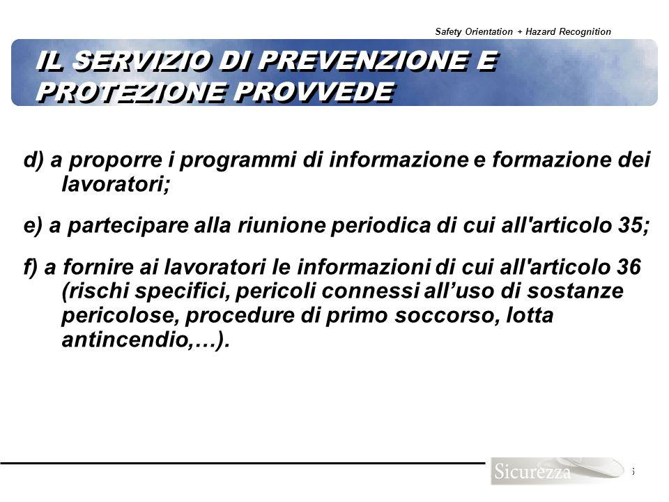Safety Orientation + Hazard Recognition 46 IL SERVIZIO DI PREVENZIONE E PROTEZIONE PROVVEDE d) a proporre i programmi di informazione e formazione dei