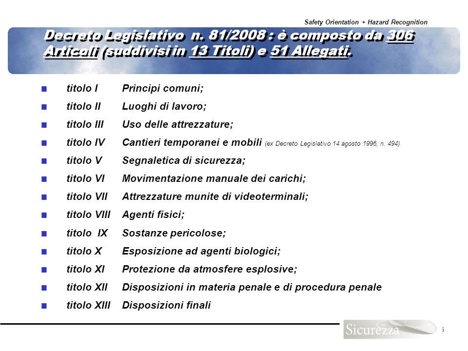 Safety Orientation + Hazard Recognition 5 Decreto Legislativo n. 81/2008 : è composto da 306 Articoli (suddivisi in 13 Titoli) e 51 Allegati. titolo I