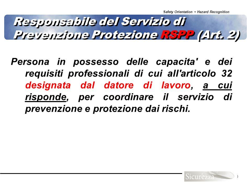 Safety Orientation + Hazard Recognition 50 Responsabile del Servizio di Prevenzione Protezione RSPP (Art. 2) Persona in possesso delle capacita' e dei