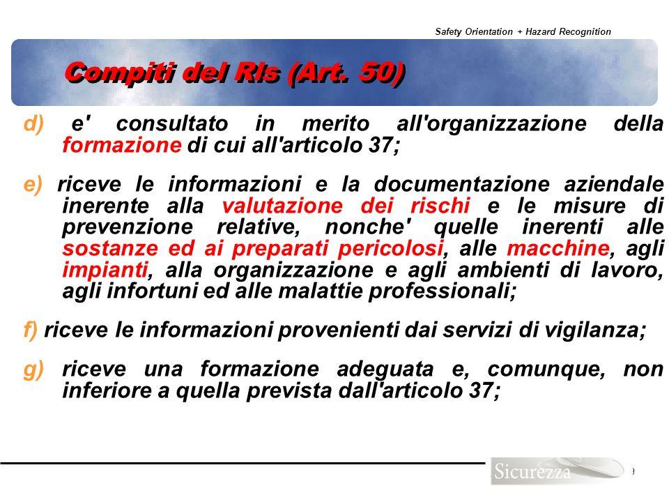 Safety Orientation + Hazard Recognition 59 Compiti del Rls (Art. 50) d) e' consultato in merito all'organizzazione della formazione di cui all'articol