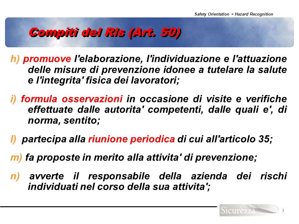 Safety Orientation + Hazard Recognition 60 Compiti del Rls (Art. 50) h) promuove l'elaborazione, l'individuazione e l'attuazione delle misure di preve