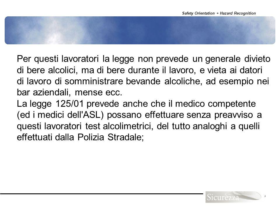 Safety Orientation + Hazard Recognition 67 Per questi lavoratori la legge non prevede un generale divieto di bere alcolici, ma di bere durante il lavo
