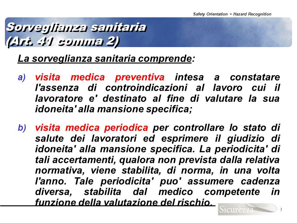 Safety Orientation + Hazard Recognition 68 Sorveglianza sanitaria (Art. 41 comma 2) La sorveglianza sanitaria comprende: a) visita medica preventiva i