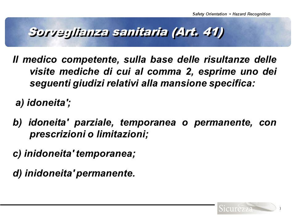 Safety Orientation + Hazard Recognition 70 Sorveglianza sanitaria (Art. 41) Il medico competente, sulla base delle risultanze delle visite mediche di