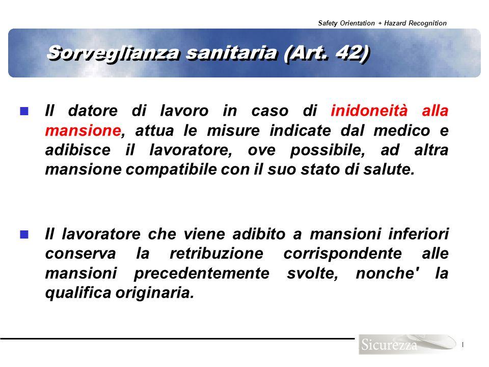 Safety Orientation + Hazard Recognition 71 Sorveglianza sanitaria (Art. 42) Il datore di lavoro in caso di inidoneità alla mansione, attua le misure i