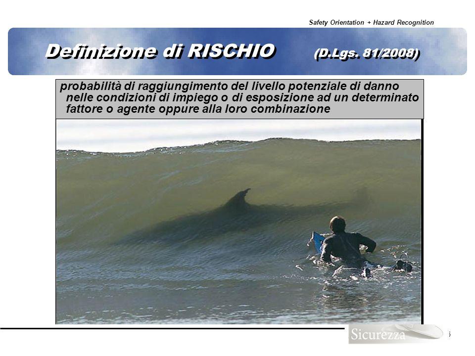 Safety Orientation + Hazard Recognition 75 Definizione di RISCHIO (D.Lgs. 81/2008) probabilità di raggiungimento del livello potenziale di danno nelle