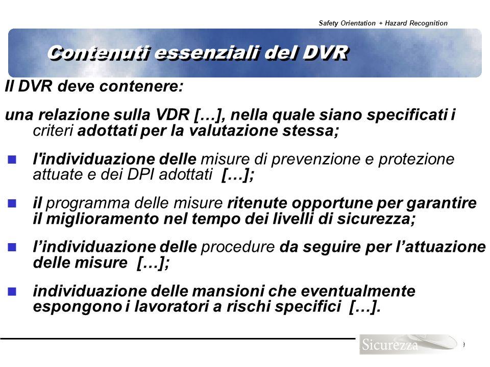 Safety Orientation + Hazard Recognition 79 Contenuti essenziali del DVR Il DVR deve contenere: una relazione sulla VDR […], nella quale siano specific