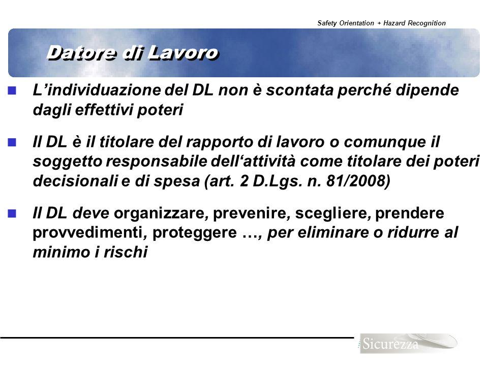 Safety Orientation + Hazard Recognition 8 Datore di Lavoro Lindividuazione del DL non è scontata perché dipende dagli effettivi poteri Il DL è il tito