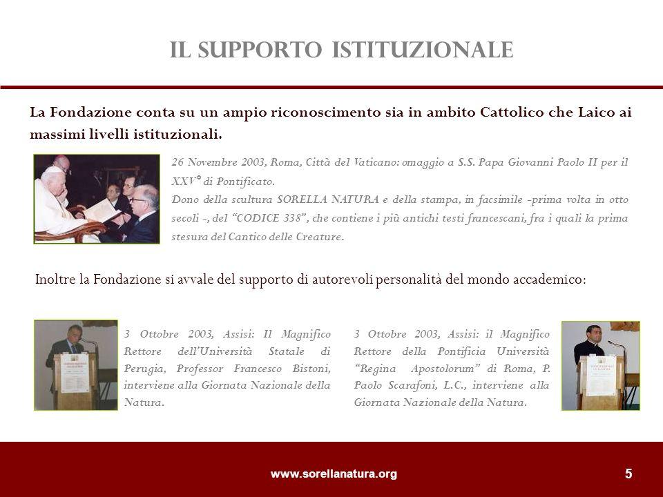 www.sorellanatura.org 5 Il supporto Istituzionale La Fondazione conta su un ampio riconoscimento sia in ambito Cattolico che Laico ai massimi livelli istituzionali.