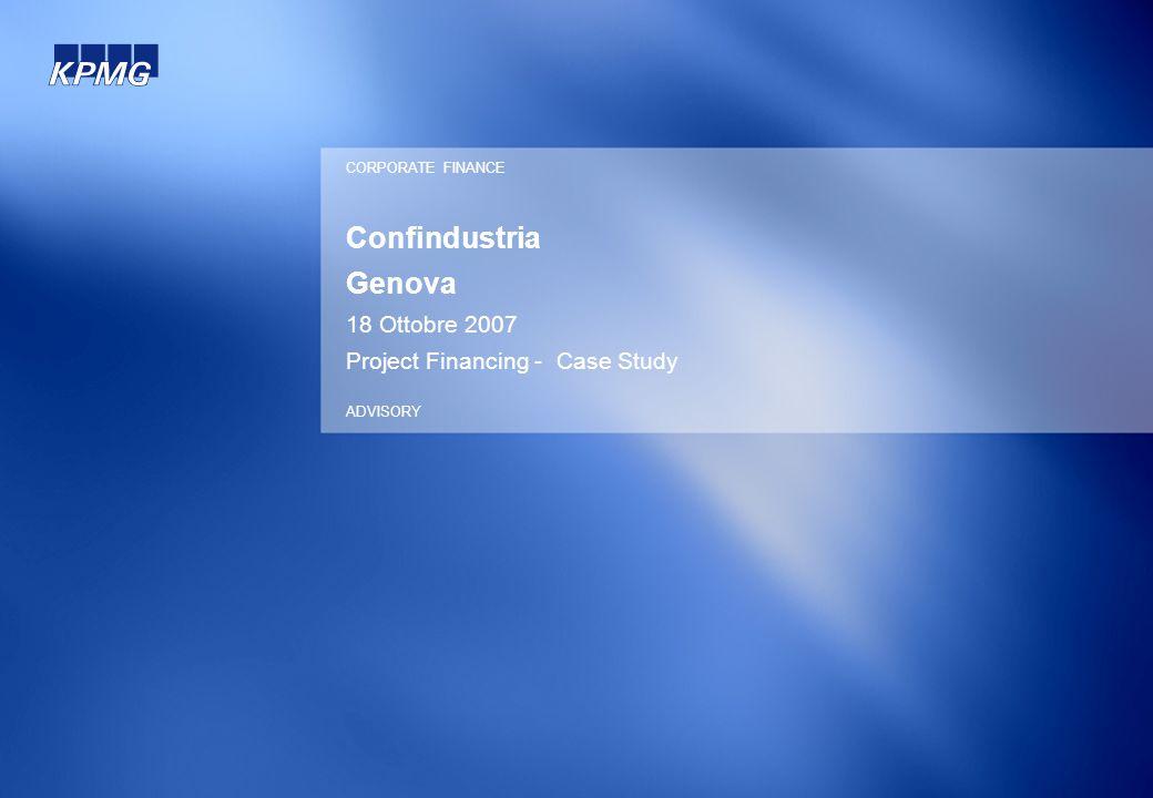 Confindustria Genova 18 Ottobre 2007 Project Financing - Case Study CORPORATE FINANCE ADVISORY