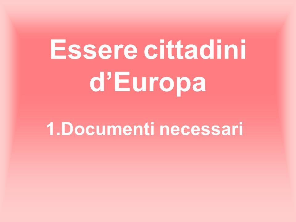 Essere cittadini dEuropa 1.Documenti necessari