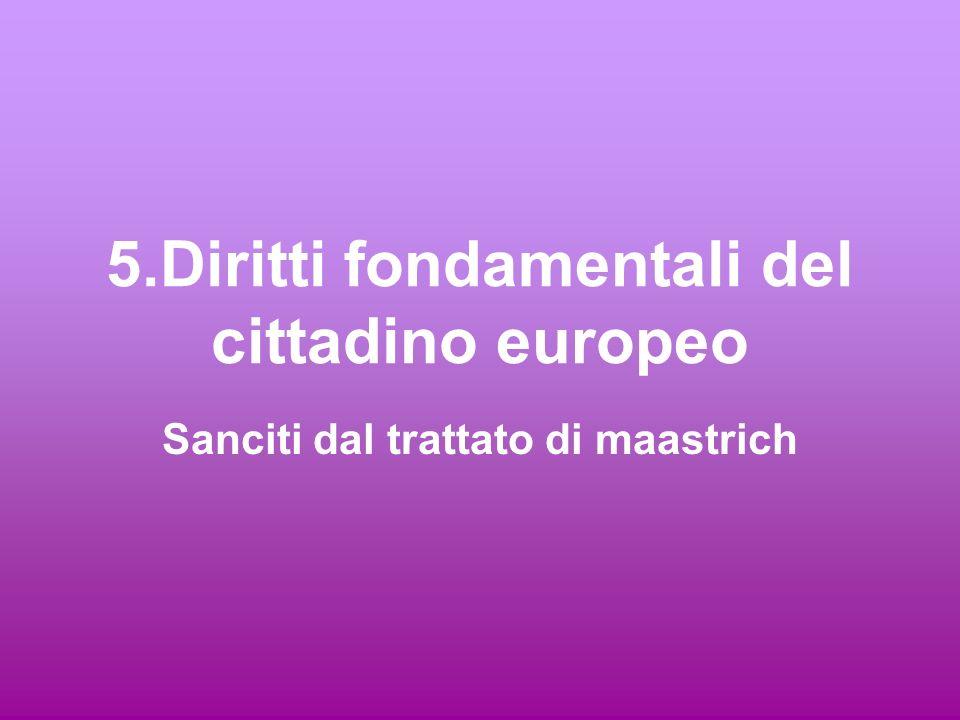 5.Diritti fondamentali del cittadino europeo Sanciti dal trattato di maastrich