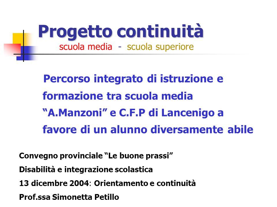Progetto continuità Progetto continuità scuola media - scuola superiore Percorso integrato di istruzione e formazione tra scuola media A.Manzoni e C.F