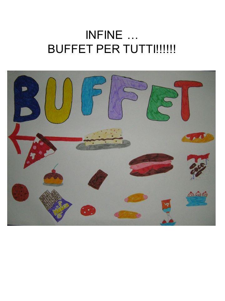 INFINE … BUFFET PER TUTTI!!!!!!
