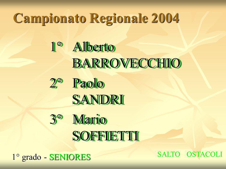 Campionato Regionale 2004 1° grado - SENIORES 1° Alberto BARROVECCHIO 2° Paolo SANDRI 3° Mario SOFFIETTI 1° Alberto BARROVECCHIO 2° Paolo SANDRI 3° Ma