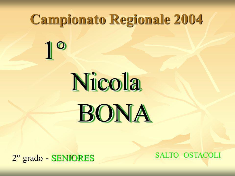 Campionato Regionale 2004 2° grado - SENIORES 1° Nicola BONA SALTO OSTACOLI