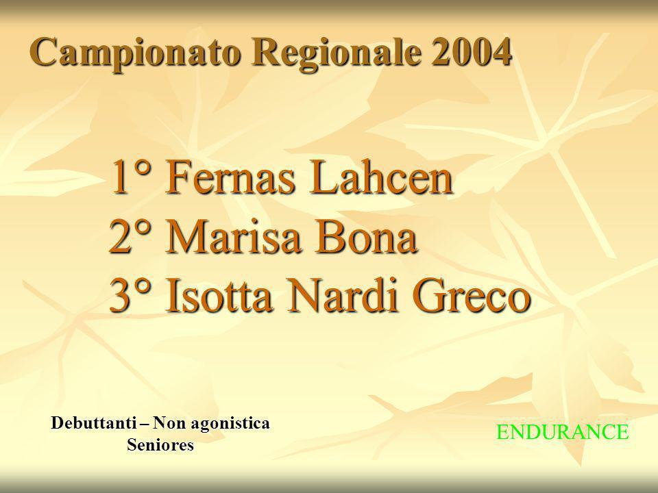Campionato Regionale 2004 Debuttanti – Non agonistica Seniores 1° Fernas Lahcen 2° Marisa Bona 3° Isotta Nardi Greco ENDURANCE