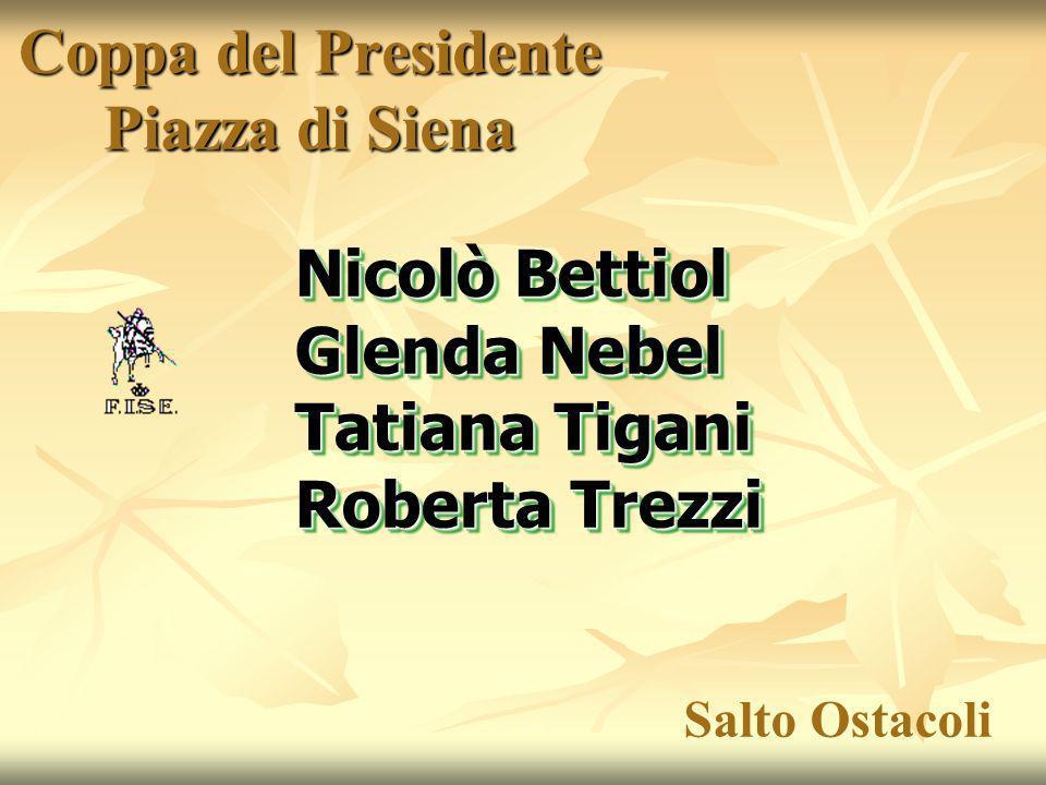 Coppa del Presidente Piazza di Siena Nicolò Bettiol Glenda Nebel Tatiana Tigani Roberta Trezzi Nicolò Bettiol Glenda Nebel Tatiana Tigani Roberta Trezzi Salto Ostacoli