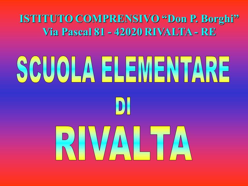 ISTITUTO COMPRENSIVO Don P. Borghi Via Pascal 81 - 42020 RIVALTA - RE