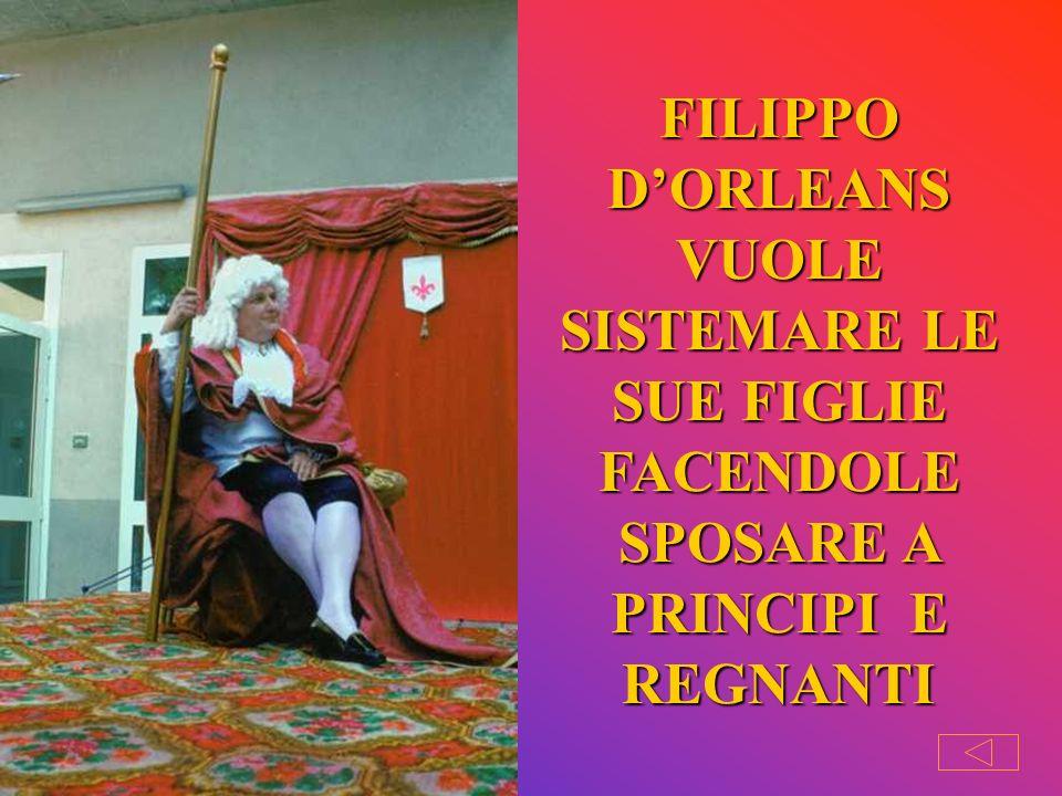 FILIPPO DORLEANS È IL REGGENTE DI FRANCIA GOVERNA IN NOME DI LUIGI XV CHE È ANCORA TROPPO GIOVANE PER REGNARE