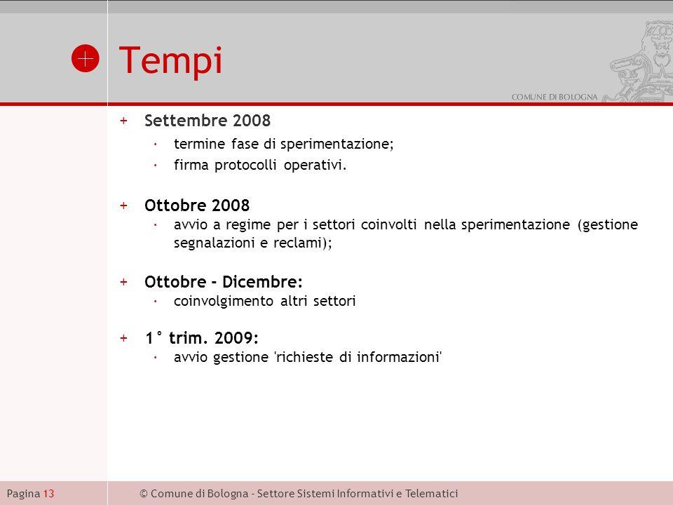 © Comune di Bologna - Settore Sistemi Informativi e TelematiciPagina 13 Tempi +Settembre 2008 ·termine fase di sperimentazione; ·firma protocolli operativi.