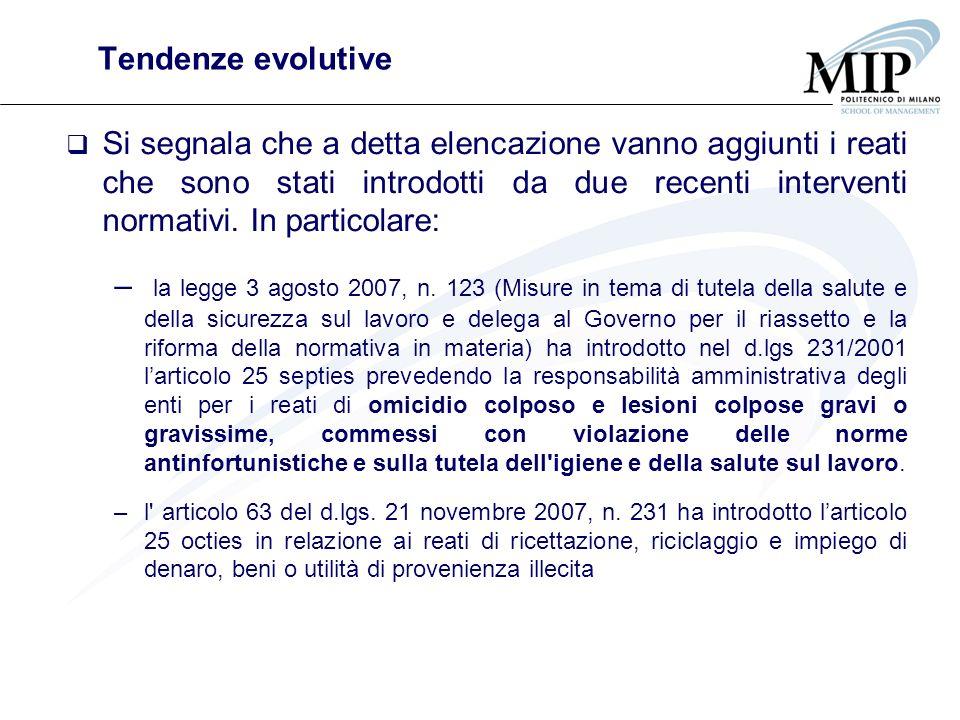 Tendenze evolutive Si segnala che a detta elencazione vanno aggiunti i reati che sono stati introdotti da due recenti interventi normativi. In partico