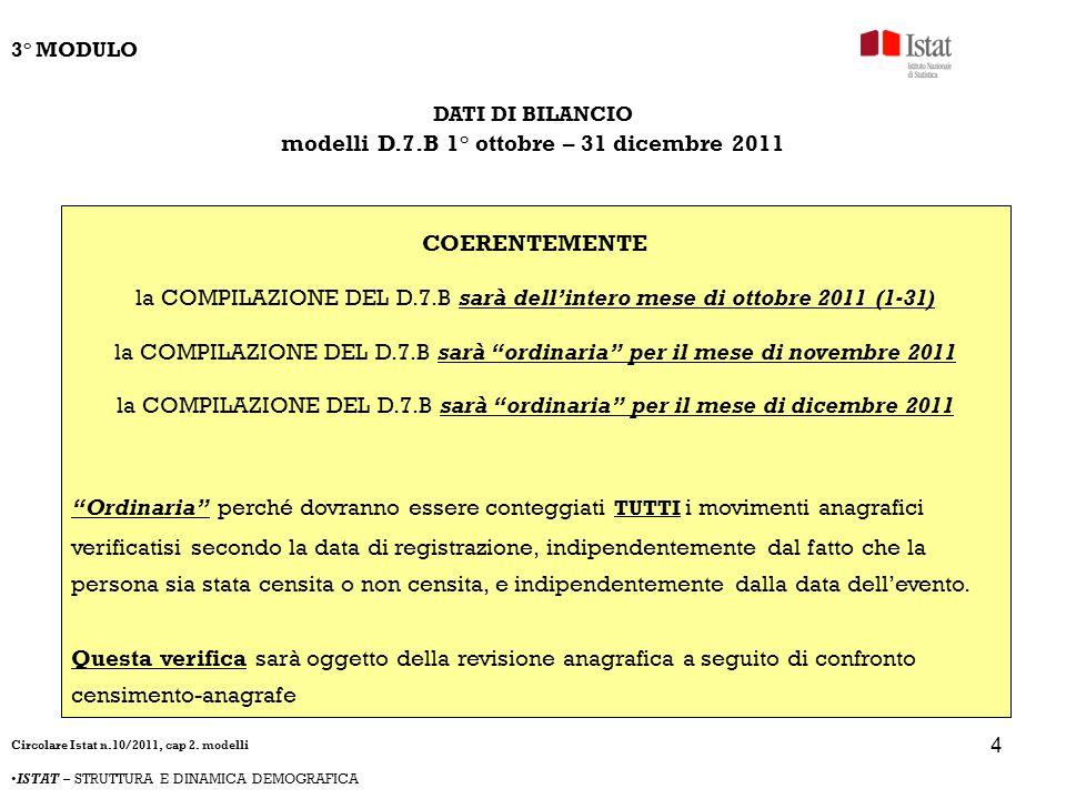 4 DATI DI BILANCIO modelli D.7.B 1° ottobre – 31 dicembre 2011 COERENTEMENTE la COMPILAZIONE DEL D.7.B sarà dellintero mese di ottobre 2011 (1-31) la
