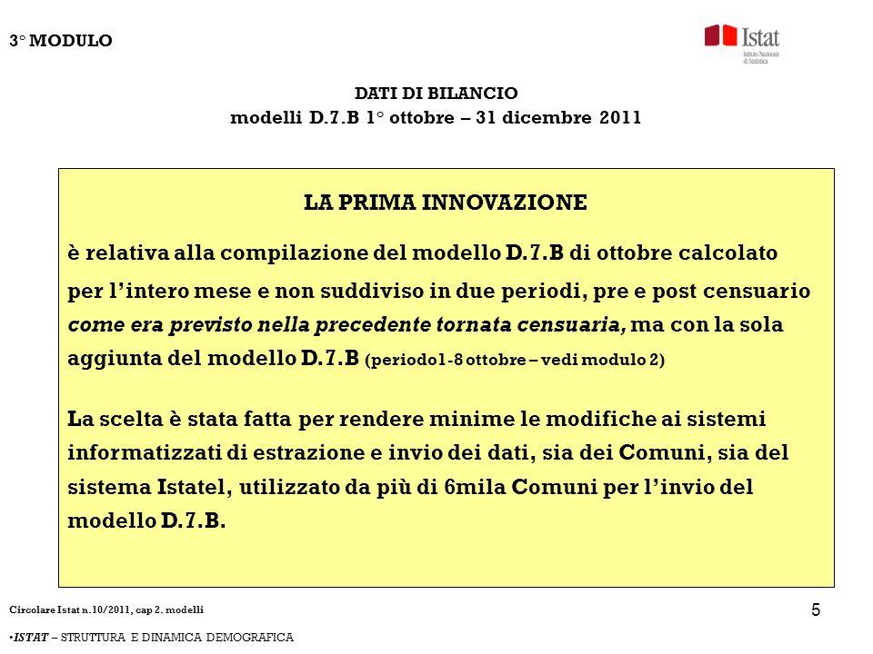 5 DATI DI BILANCIO modelli D.7.B 1° ottobre – 31 dicembre 2011 LA PRIMA INNOVAZIONE è relativa alla compilazione del modello D.7.B di ottobre calcolat