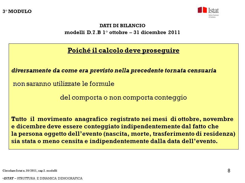 8 DATI DI BILANCIO modelli D.7.B 1° ottobre – 31 dicembre 2011 Poiché il calcolo deve proseguire diversamente da come era previsto nella precedente to
