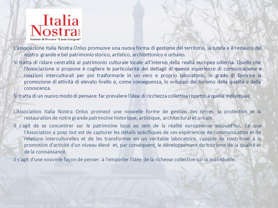 Lassociazione Italia Nostra Onlus promuove una nuova forma di gestione del territorio, la tutela e il restauro del nostro grande e bel patrimonio stor