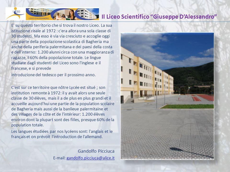 Il Liceo Scientifico Giuseppe DAlessandro E' su questo territorio che si trova il nostro Liceo. La sua istituzione risale al 1972 : c'era allora una s