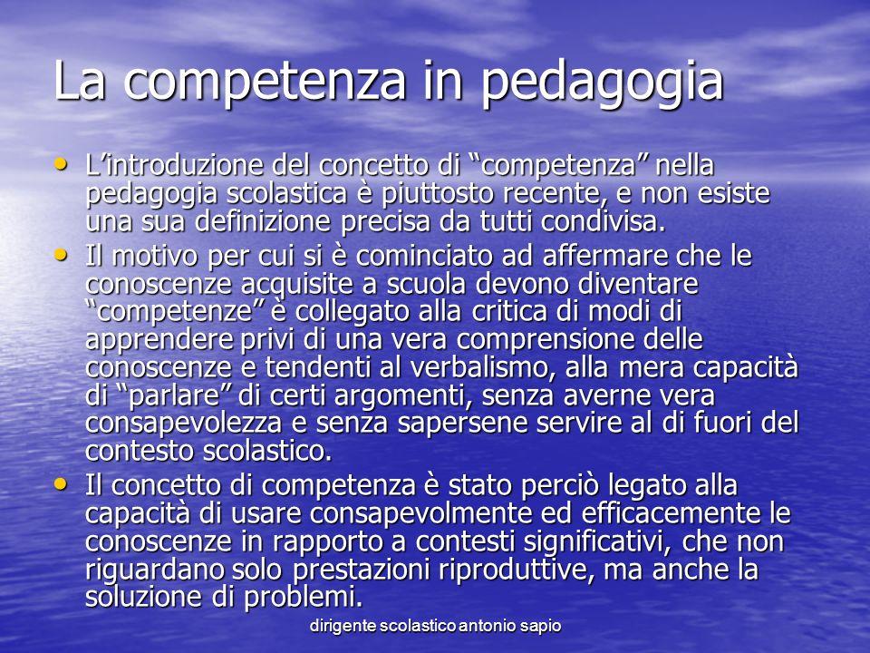 dirigente scolastico antonio sapio La competenza in pedagogia Lintroduzione del concetto di competenza nella pedagogia scolastica è piuttosto recente,