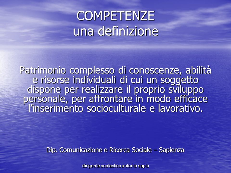dirigente scolastico antonio sapio COMPETENZE una definizione Patrimonio complesso di conoscenze, abilità e risorse individuali di cui un soggetto dis