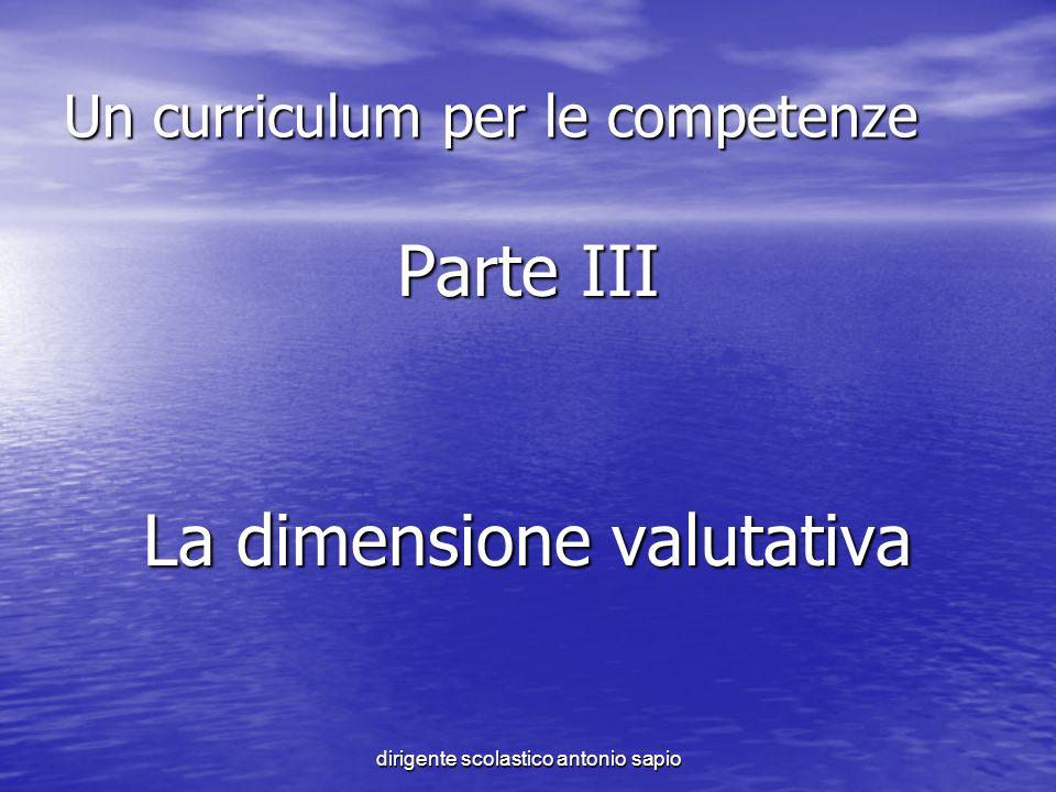 dirigente scolastico antonio sapio Un curriculum per le competenze Parte III La dimensione valutativa