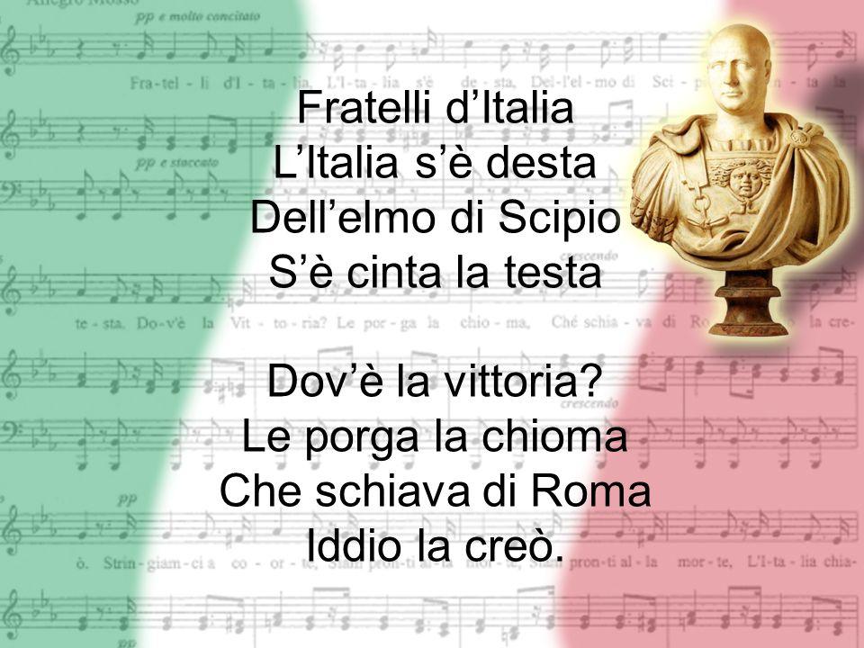 Fratelli dItalia LItalia sè desta Dellelmo di Scipio Sè cinta la testa Dovè la vittoria? Le porga la chioma Che schiava di Roma Iddio la creò.