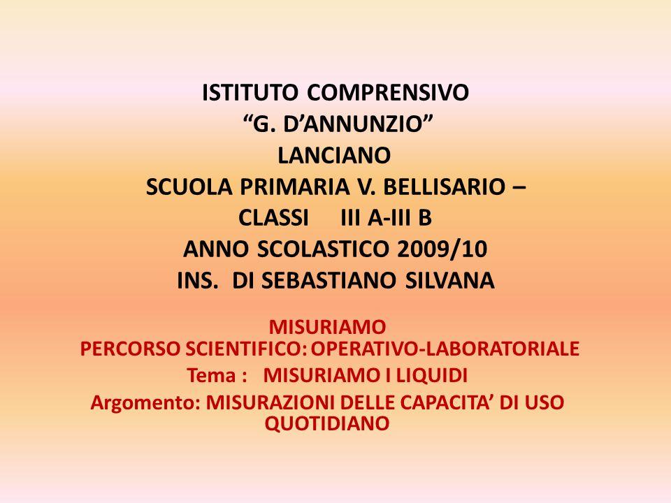 ISTITUTO COMPRENSIVO G. DANNUNZIO LANCIANO SCUOLA PRIMARIA V. BELLISARIO – CLASSI III A-III B ANNO SCOLASTICO 2009/10 INS. DI SEBASTIANO SILVANA MISUR