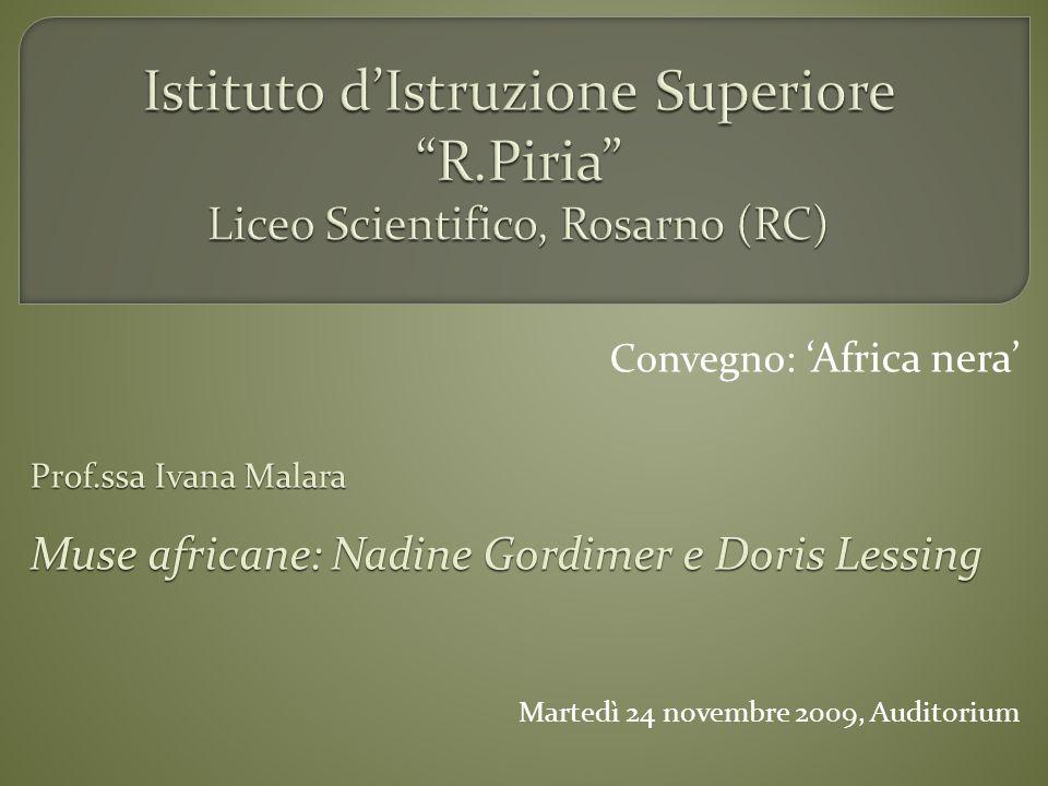 Convegno: Africa nera Prof.ssa Ivana Malara Muse africane: Nadine Gordimer e Doris Lessing Martedì 24 novembre 2009, Auditorium