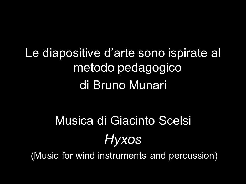 Le diapositive darte sono ispirate al metodo pedagogico di Bruno Munari Musica di Giacinto Scelsi Hyxos (Music for wind instruments and percussion)